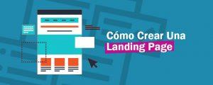 Cómo Crear Una Landing Page Que Realmente Convierta Visitantes En Clientes