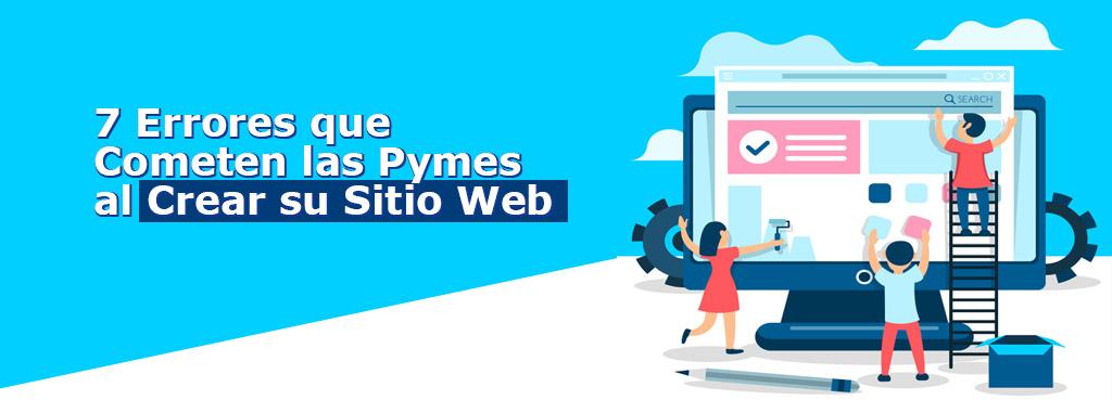 7 Errores que Cometen las Pymes al Crear su Sitio Web